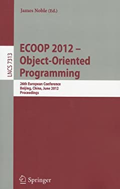ECOOP 2012 -- Object-Oriented Programming: 26th European Conference, Beijing, China, June 11-16, 2012, Proceedings 9783642310560