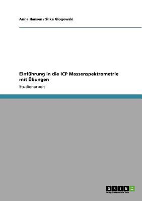 Einf Hrung in Die Icp Massenspektrometrie Mit Bungen 9783640575985