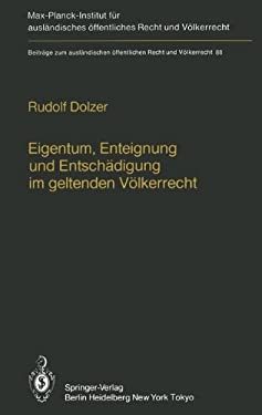 Eigentum, Enteignung Und Entsch Digung Im Geltenden V Lkerrecht / Property, Expropriation and Compensation in Current International Law 9783642706066