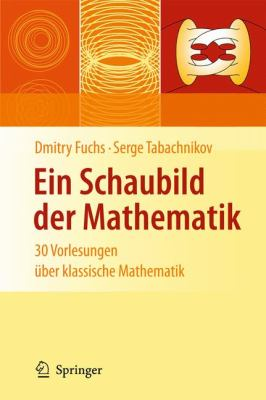 Ein Schaubild Der Mathematik: 30 Vorlesungen Uber Klassische Mathematik (Edition.) 9783642129599