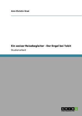 Ein Weiser Reisebegleiter - Der Engel Bei Tobit 9783640791361