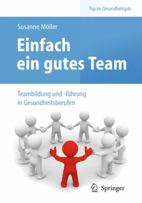 Einfach Ein Gutes Team - Teambildung Und -F Hrung in Gesundheitsberufen 9783642126727