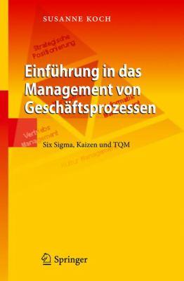 Einfuhrung In das Management Von Geschaftsprozessen: Six SIGMA, Kaizen Und TQM 9783642011207