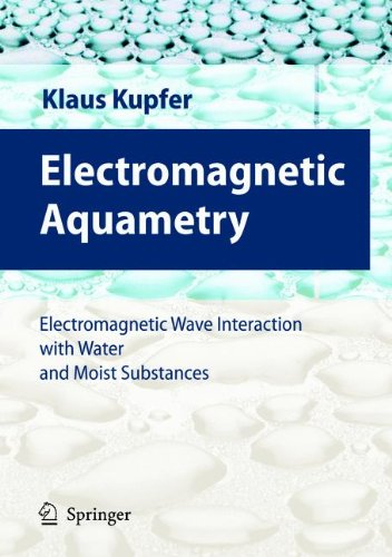 Electromagnetic Aquametry: Electromagnetic Wave Interaction with Water and Moist Substances 9783642060724