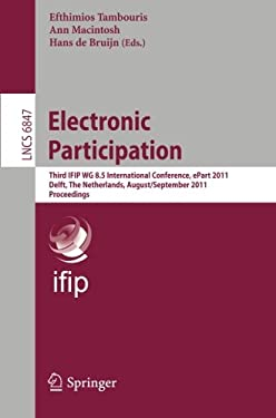 Electronic Participation: Third IFIP WG 8.5 International Conference, ePart 2011, Delft, the Netherlands, August 29-September 1, 2011, Proceedin 9783642233326