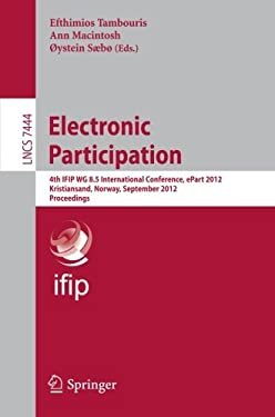 Electronic Participation: Fourth Ifip Wg 8.5 International Conference, Epart 2012, Kristiansand, Norway, September 3-5, 2012, Proceedings 9783642332494