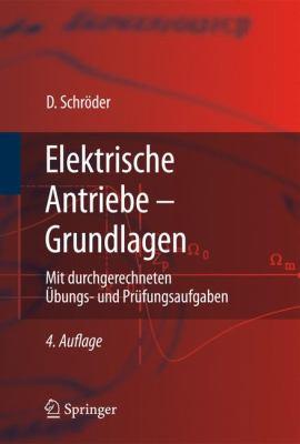 Elektrische Antriebe - Grundlagen: Mit Durchgerechneten Bungs- Und PR Fungsaufgaben 9783642029899