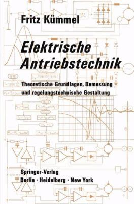Elektrische Antriebstechnik: Theoretische Grundlagen, Bemessung Und Regelungstechnische Gestaltung 9783642805950