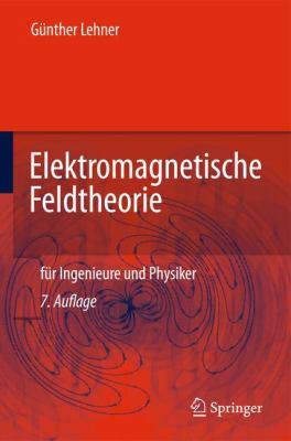 Elektromagnetische Feldtheorie: F R Ingenieure Und Physiker 9783642130410