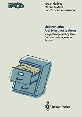 Elektronische Archivierungssysteme: Image-Managment-Systeme, Dokument-Management-Systeme 9783642974748
