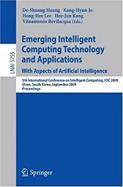 Emerging Intelligent Computing Technology and Applications: With Aspects of Artificial Intelligence; 5th International Conference on Intelligent Compu 9783642040191