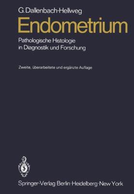 Endometrium: Pathologische Histologie in Diagnostik Und Forschung 9783642966460