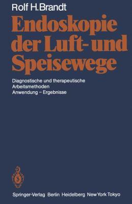 Endoskopie Der Luft- Und Speisewege: Diagnostische Und Therapeutische Arbeitsmethoden Anwendung Ergebnisse 9783642705434