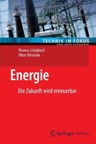 Energie: Die Zukunft Wird Erneuerbar 9783642243462
