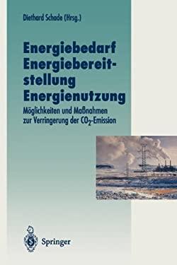 Energiebedarf Energiebereitstellung Energienutzung: M Glichkeiten Und Ma Nahmen Zur Verringerung Der Co2-Emission 9783642799389