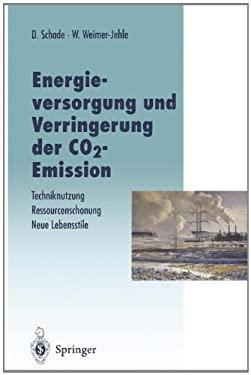 Energieversorgung Und Verringerung Der Co2-Emission: Techniknutzung Ressourcenschonung Neue Lebensstile, Pfade in Die Zukunft in Abkehr Von Einer Fort 9783642800344