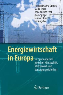 Energiewirtschaft in Europa: Im Spannungsfeld Zwischen Klimapolitik, Wettbewerb Und Versorgungssicherheit 9783642023392