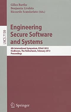 Engineering Secure Software and Systems: 4th International Symposium, ESSoS 2012, Eindhoven, the Netherlands, February, 16-17, 2012, Proceedings 9783642281655