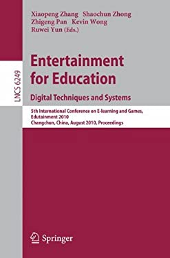 Entertainment for Education: Digital Techniques and Systems: 5th International Conference on E-Learning and Games, Edutainment 2010, Changchun, China, 9783642145322