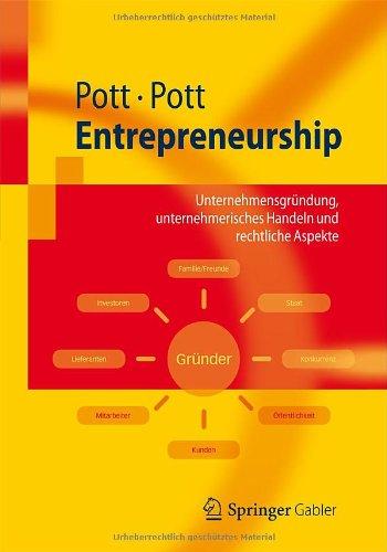 Entrepreneurship: Unternehmensgr Ndung, Unternehmerisches Handeln Und Rechtliche Aspekte 9783642296840