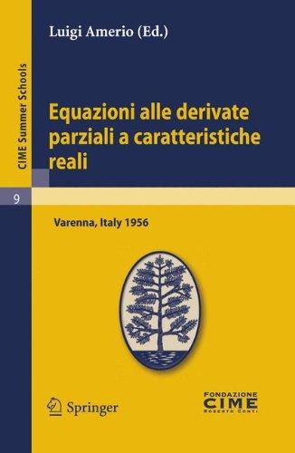 Equazioni Alle Derivate Parziali a Caratteristiche Reali: Lectures Given at a Summer School of the Centro Internazionale Matematico Estivo (C.I.M.E.) 9783642109119