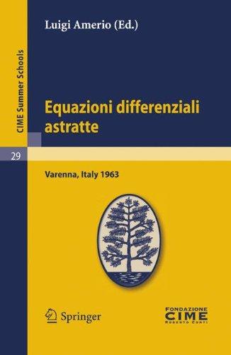 Equazioni Differenziali Astratte: Lectures Given at a Summer School of the Centro Internazionale Matematico Estivo (C.I.M.E.) Held in Varenna (Como), 9783642110030
