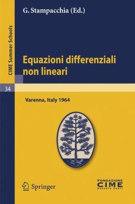 Equazioni Differenziali Non Lineari: Lectures Given at a Summer School of the Centro Internazionale Matematico Estivo (C.I.M.E.) Held in Varenna (Como 9783642110290