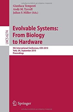Evolvable Systems: From Biology to Hardware: 9th International Conference, ICES 2010, York, UK, September 6-8, 2010, Proceedings 9783642153228