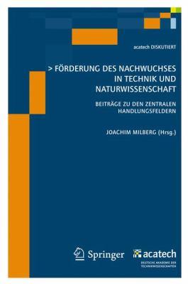F Rderung Des Nachwuchses in Technik Und Naturwissenschaft: Beitr GE Zu Den Zentralen Handlungsfeldern 9783642011221