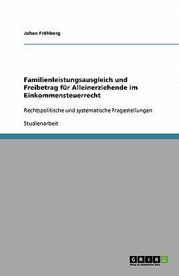 Familienleistungsausgleich Und Freibetrag F R Alleinerziehende Im Einkommensteuerrecht 9783640424139