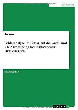 Fehleranalyse Im Bezug Auf Die Gro - Und Kleinschreibung Bei Diktaten Von Drittkl Sslern 9783640840137
