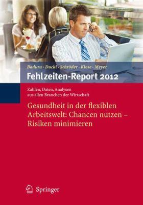 Fehlzeiten-Report 2012: Gesundheit in Der Flexiblen Arbeitswelt: Chancen Nutzen - Risiken Minimieren 9783642292002