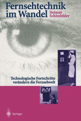 Fernsehtechnik Im Wandel: Technologische Fortschritte Ver Ndern Die Fernsehwelt 9783642793509