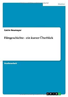 Filmgeschichte - Ein Kurzer Berblick 9783640853908