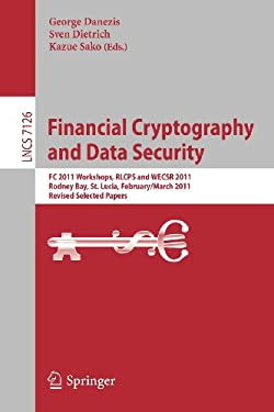 Financial Cryptography and Data Security: FC 2011 Workshops, Rlcps and Wecsr, Rodney Bay, St. Lucia, February 28 - March 4, 2011, Revised Selected Pap 9783642298882