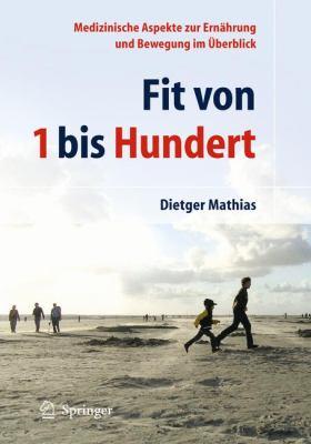 Fit Von 1 Bis Hundert: Medizinische Aspekte Zur Ern Hrung Und Bewegung Im Berblick 9783642009426