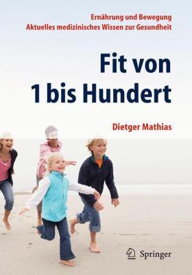 Fit Von 1 Bis Hundert: Ern Hrung Und Bewegung - Aktuelles Medizinisches Wissen Zur Gesundheit 9783642251139