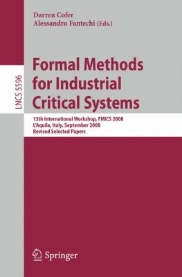 Formal Methods for Industrial Critical Systems: 13th International Workshop, FMICS 2008, L'Aquila, Italy, September 15-16, 2008, Revised Selected Pape 9783642032394