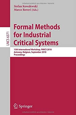 Formal Methods for Industrial Critical Systems: 15th International Workshop, FMICS 2010, Antwerp, Belgium, September 20-21, 2010, Proceedings 9783642158971