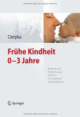 Fr He Kindheit 0-3 Jahre: Beratung Und Psychotherapie F R Eltern Mit S Uglingen Und Kleinkindern 9783642202957