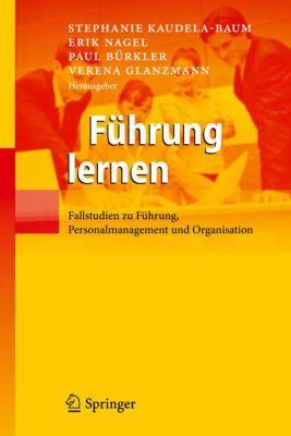 F Hrung Lernen: Fallstudien Zu F Hrung, Personalmanagement Und Organisation 9783642168161