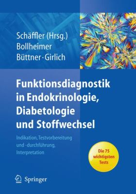 Funktionsdiagnostik in Endokrinologie, Diabetologie Und Stoffwechsel: Indikation, Testvorbereitung Und -Durchf Hrung, Interpretation 9783642007354