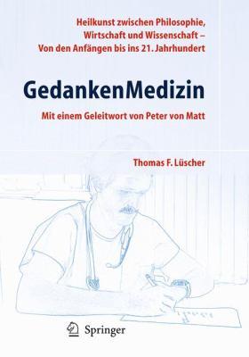 GedankenMedizin: Heilkunst Zwischen Philosophie, Wirtschaft Und Wissenschaft - Von Den Anfangen Bis Ins 21. Jahrhundert 9783642003875