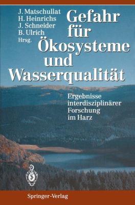 Gefahr F R Kosysteme Und Wasserqualit T: Ergebnisse Interdisziplin Rer Forschung Im Harz 9783642787089