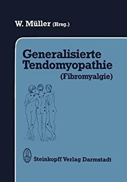 Generalisierte Tendomyopathie (Fibromyalgie): Vortr GE Anl Lich Des Symposions Ber Generalisierte Tendomyopathie (Fibromyalgie) 27. 30. Juni 1990 in B 9783642868139