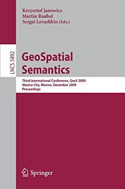 GeoSpatial Semantics: Third International Conference, GeoS 2009, Mexico City, Mexico, December 3-4, 2009, Proceedings 9783642104350