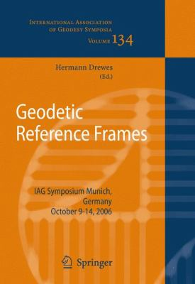 Geodetic Reference Frames: IAG Symposium, Munich, Germany, 9-14 October 2006 9783642008597