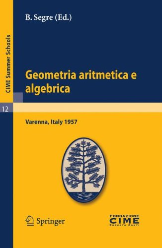 Geometria Aritmetica E Algebrica: Lectures Given at a Summer School of the Centro Internazionale Matematico Estivo (C.I.M.E.) Held in Varenna (Como), 9783642109256