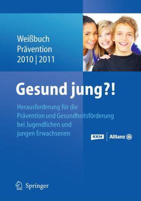 Gesund Jung?!: Herausforderung PR Vention Und Gesundheitsf Rderung Bei Jugendlichen Und Jungen Erwachsenen 9783642167096