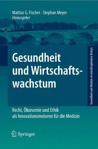 Gesundheit Und Wirtschaftswachstum: Recht, Konomie Und Ethik ALS Innovationsmotoren F R Die Medizin 9783642115844